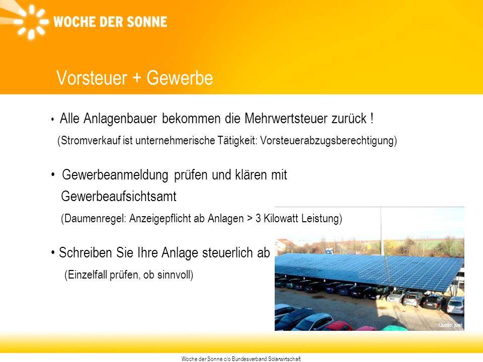Woche der Sonne c/o Bundesverband Solarwirtschaft Quelle: juwi Vorsteuer + Gewerbe Alle Anlagenbauer bekommen die Mehrwertsteuer zurück .