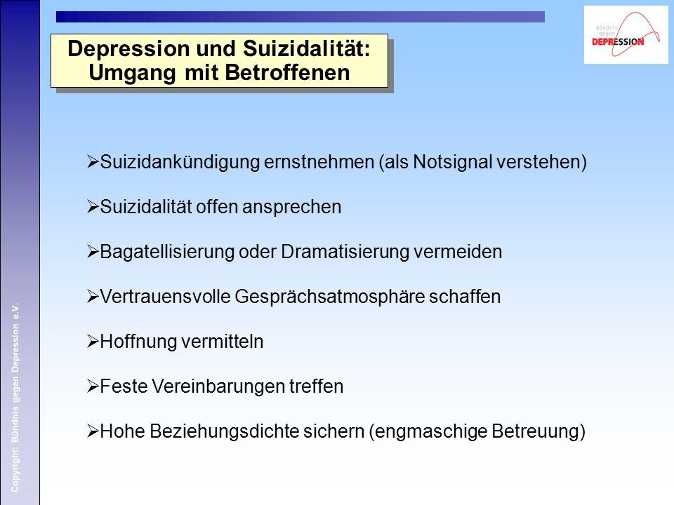 Copyright: Bündnis gegen Depression e.V.  Suizidankündigung ernstnehmen (als Notsignal verstehen)  Suizidalität offen ansprechen  Bagatellisierung