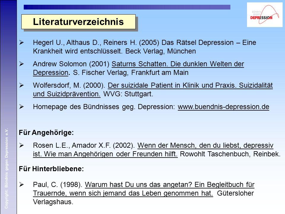 Copyright: Bündnis gegen Depression e.V. Literaturverzeichnis  Hegerl U., Althaus D., Reiners H.