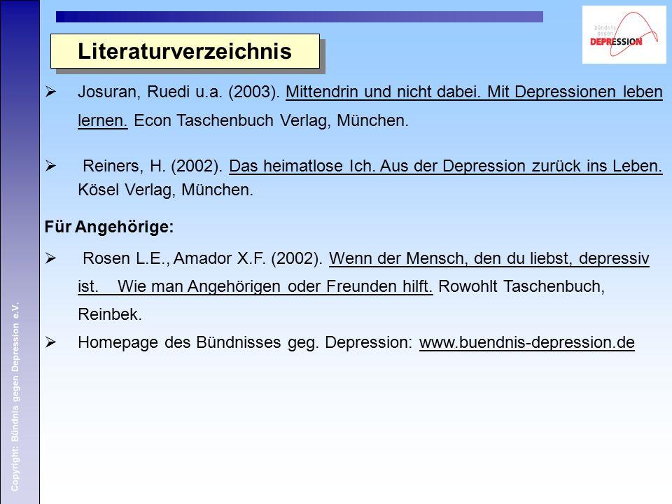Copyright: Bündnis gegen Depression e.V. Literaturverzeichnis  Josuran, Ruedi u.a. (2003). Mittendrin und nicht dabei. Mit Depressionen leben lernen.