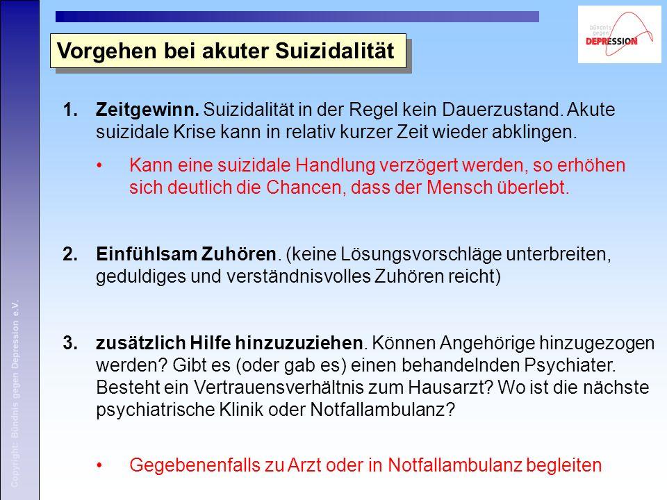 Copyright: Bündnis gegen Depression e.V. Vorgehen bei akuter Suizidalität 1.Zeitgewinn.