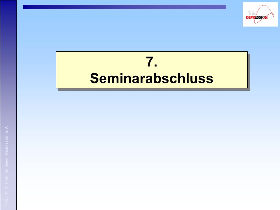 Copyright: Bündnis gegen Depression e.V. 7. Seminarabschluss 7. Seminarabschluss