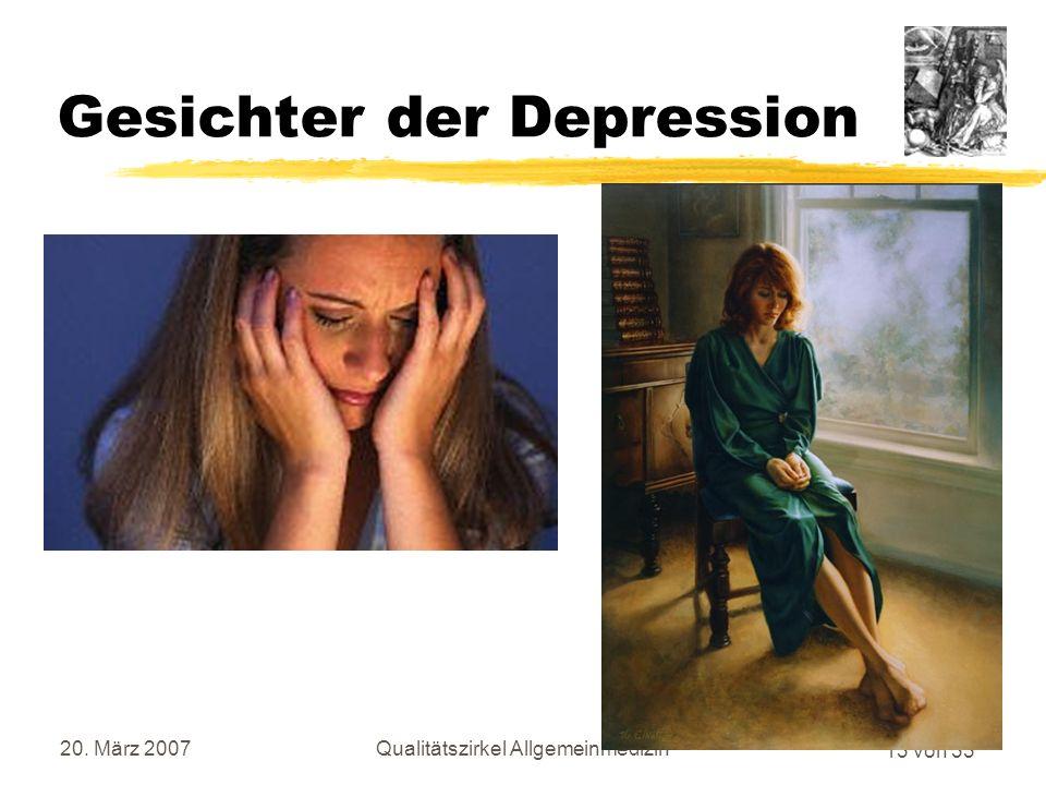 12 von 33 20. März 2007Qualitätszirkel Allgemeinmedizin Gesichter der Depression