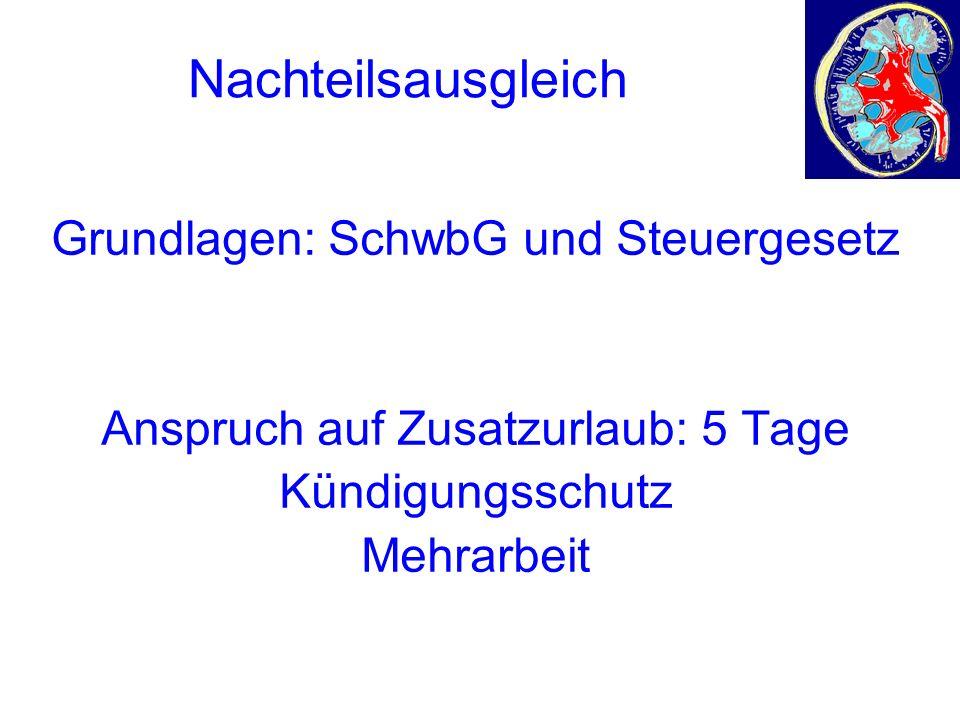 Nachteilsausgleich Grundlagen: SchwbG und Steuergesetz Anspruch auf Zusatzurlaub: 5 Tage Kündigungsschutz Mehrarbeit