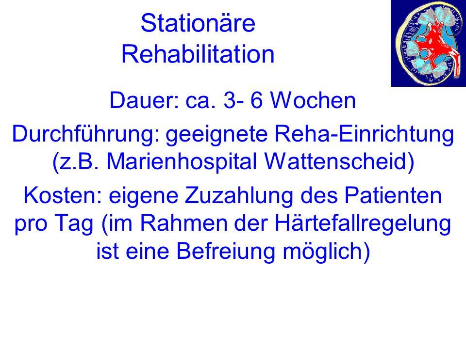 Stationäre Rehabilitation Dauer: ca. 3- 6 Wochen Durchführung: geeignete Reha-Einrichtung (z.B.