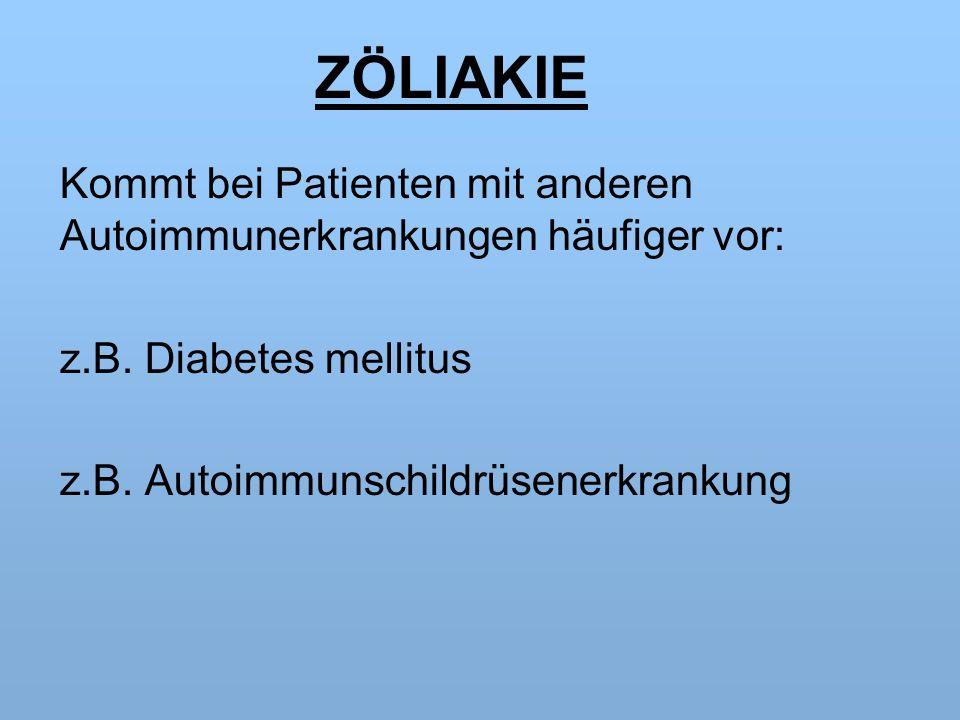 ZÖLIAKIE Kommt bei Patienten mit anderen Autoimmunerkrankungen häufiger vor: z.B.