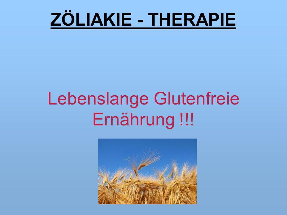 ZÖLIAKIE - THERAPIE Lebenslange Glutenfreie Ernährung !!!