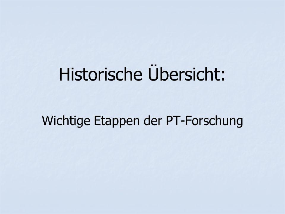 Historische Übersicht: Wichtige Etappen der PT-Forschung