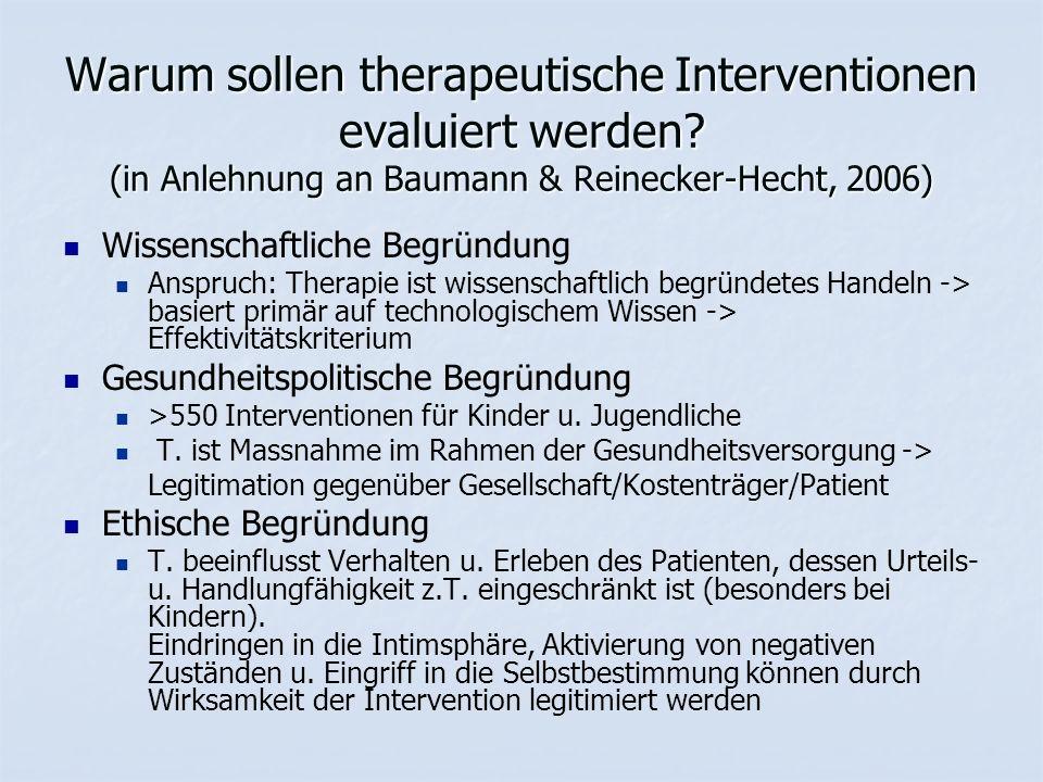 Warum sollen therapeutische Interventionen evaluiert werden? (in Anlehnung an Baumann & Reinecker-Hecht, 2006) Wissenschaftliche Begründung Anspruch: