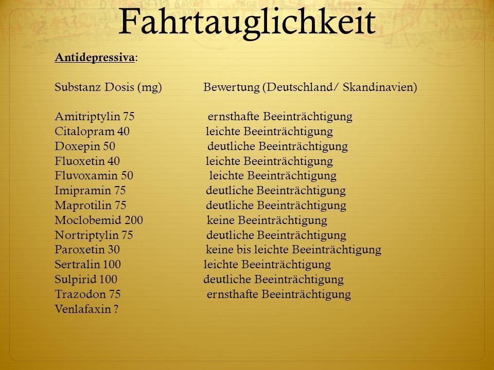 Antidepressiva : Substanz Dosis (mg) Bewertung (Deutschland/ Skandinavien) Amitriptylin 75 ernsthafte Beeinträchtigung Citalopram 40 leichte Beeinträc