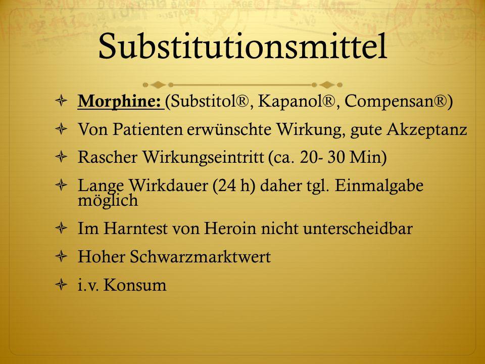 Substitutionsmittel  Morphine: (Substitol®, Kapanol®, Compensan®)  Von Patienten erwünschte Wirkung, gute Akzeptanz  Rascher Wirkungseintritt (ca.