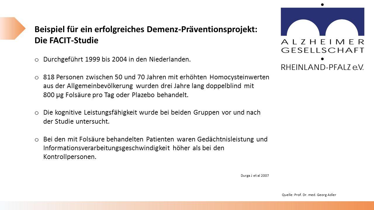 Beispiel für ein erfolgreiches Demenz-Präventionsprojekt: Die FACIT-Studie o Durchgeführt 1999 bis 2004 in den Niederlanden.