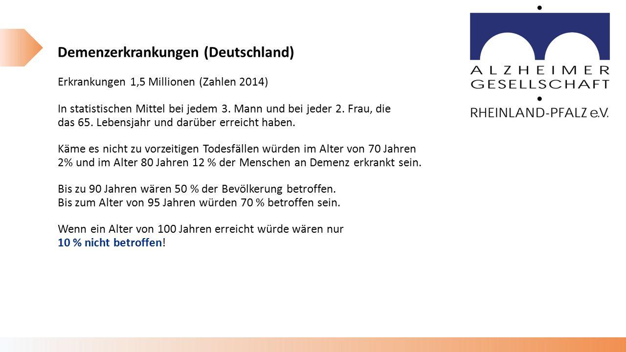Demenzerkrankungen (Deutschland) Erkrankungen 1,5 Millionen (Zahlen 2014) In statistischen Mittel bei jedem 3.