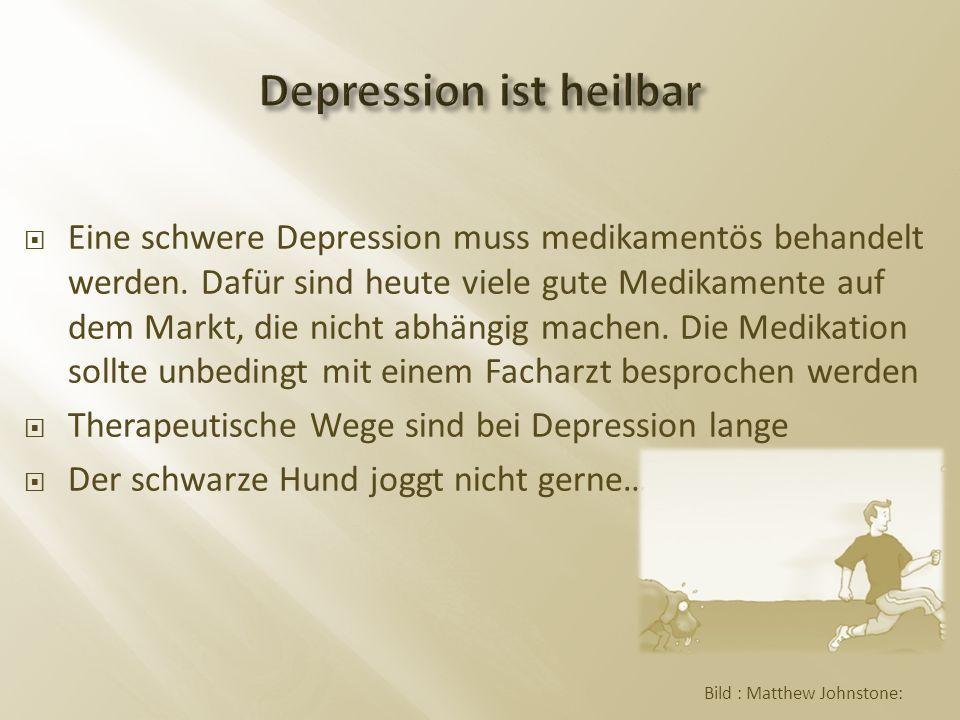  Eine schwere Depression muss medikamentös behandelt werden.