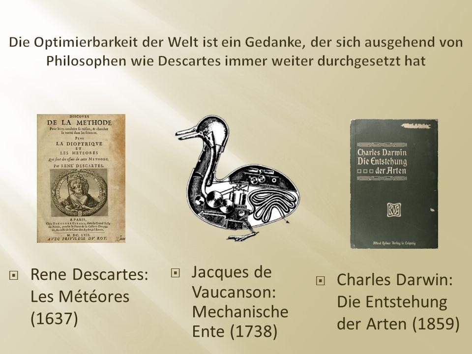  Rene Descartes: Les Météores (1637)  Charles Darwin: Die Entstehung der Arten (1859)  Jacques de Vaucanson: Mechanische Ente (1738)