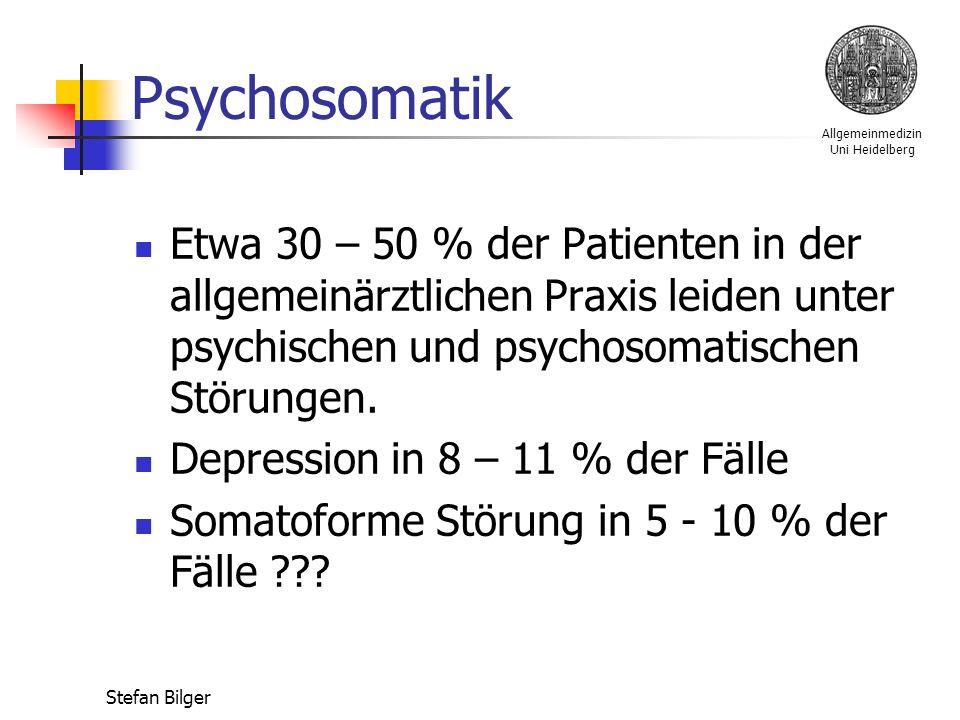 Allgemeinmedizin Uni Heidelberg Stefan Bilger Psychosomatik Etwa 30 – 50 % der Patienten in der allgemeinärztlichen Praxis leiden unter psychischen und psychosomatischen Störungen.