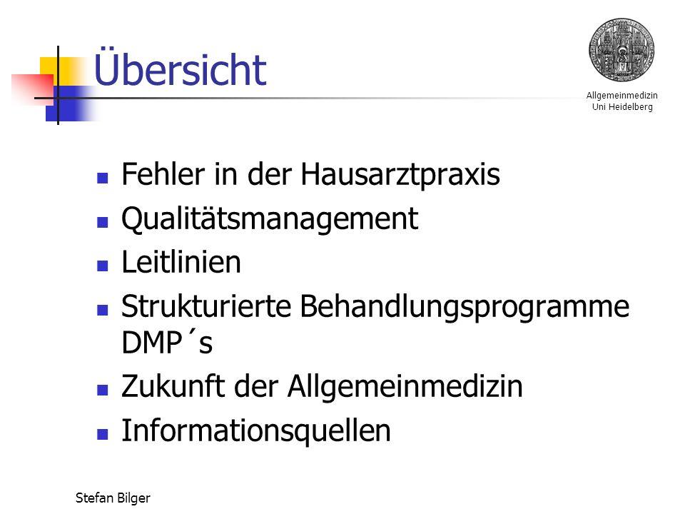Allgemeinmedizin Uni Heidelberg Stefan Bilger Übersicht Fehler in der Hausarztpraxis Qualitätsmanagement Leitlinien Strukturierte Behandlungsprogramme DMP´s Zukunft der Allgemeinmedizin Informationsquellen