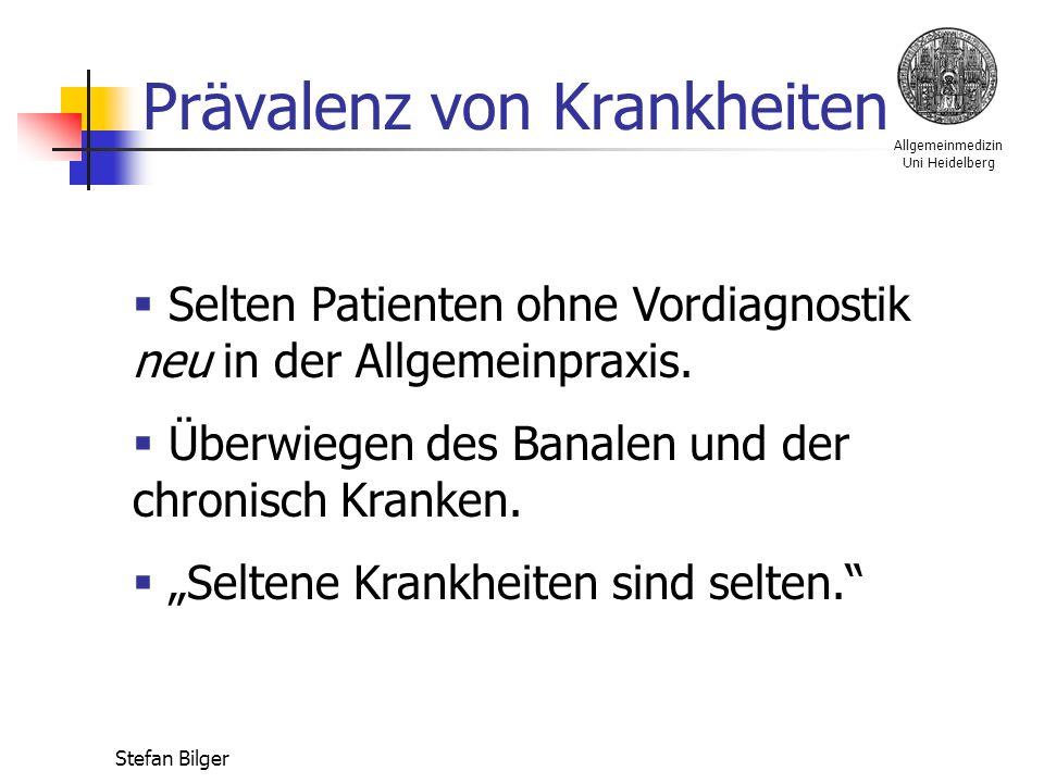 Allgemeinmedizin Uni Heidelberg Stefan Bilger Prävalenz von Krankheiten  Selten Patienten ohne Vordiagnostik neu in der Allgemeinpraxis.