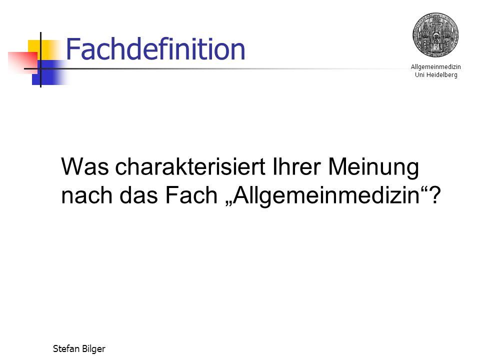 """Allgemeinmedizin Uni Heidelberg Stefan Bilger Fachdefinition Was charakterisiert Ihrer Meinung nach das Fach """"Allgemeinmedizin ?"""