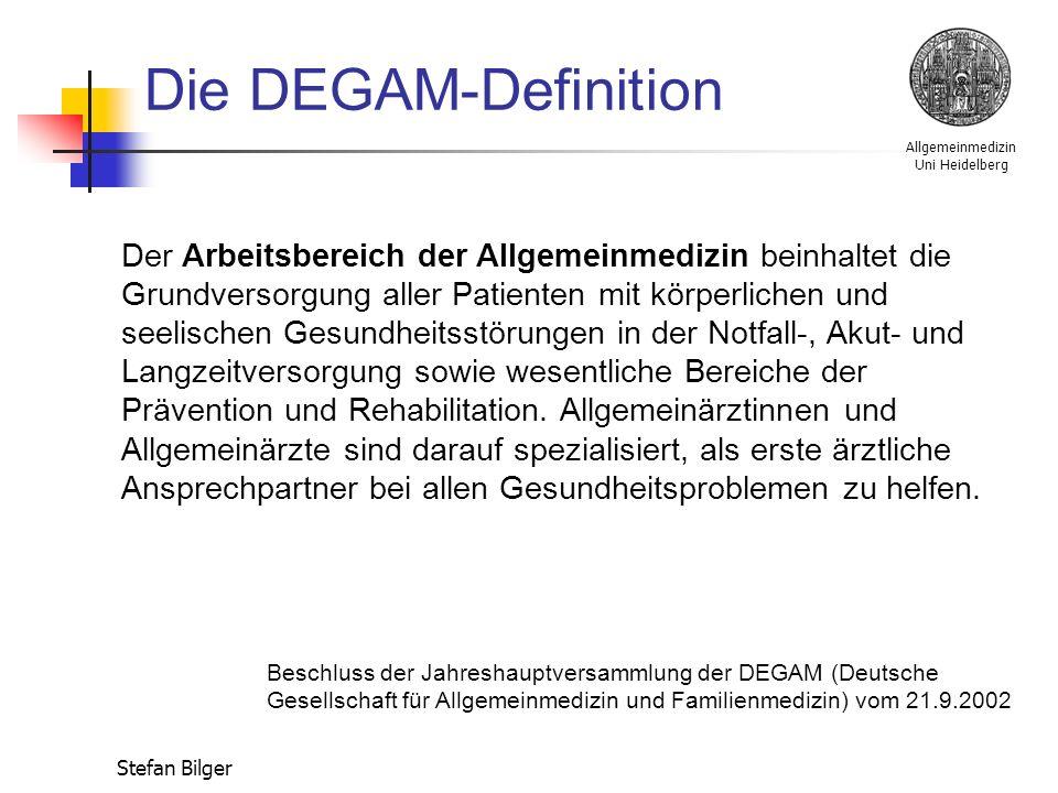 Allgemeinmedizin Uni Heidelberg Stefan Bilger Die DEGAM-Definition Der Arbeitsbereich der Allgemeinmedizin beinhaltet die Grundversorgung aller Patienten mit körperlichen und seelischen Gesundheitsstörungen in der Notfall-, Akut- und Langzeitversorgung sowie wesentliche Bereiche der Prävention und Rehabilitation.