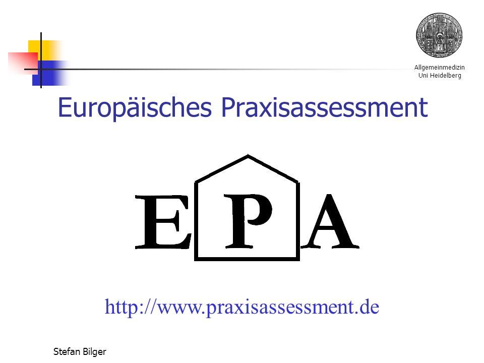Allgemeinmedizin Uni Heidelberg Stefan Bilger Europäisches Praxisassessment http://www.praxisassessment.de