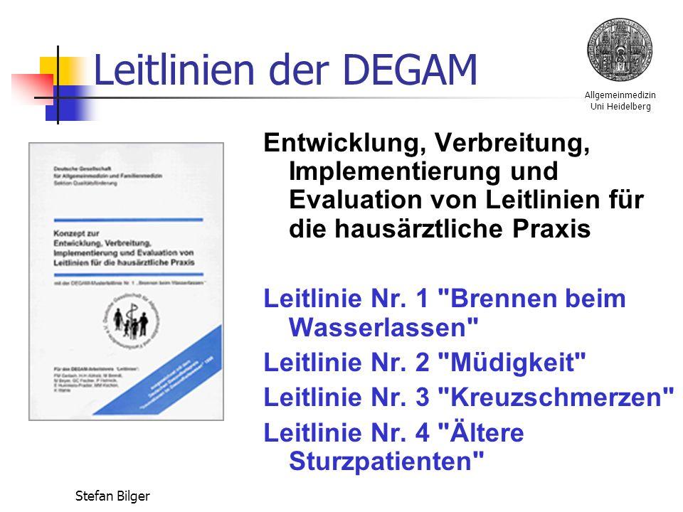 Allgemeinmedizin Uni Heidelberg Stefan Bilger Leitlinien der DEGAM Entwicklung, Verbreitung, Implementierung und Evaluation von Leitlinien für die hausärztliche Praxis Leitlinie Nr.