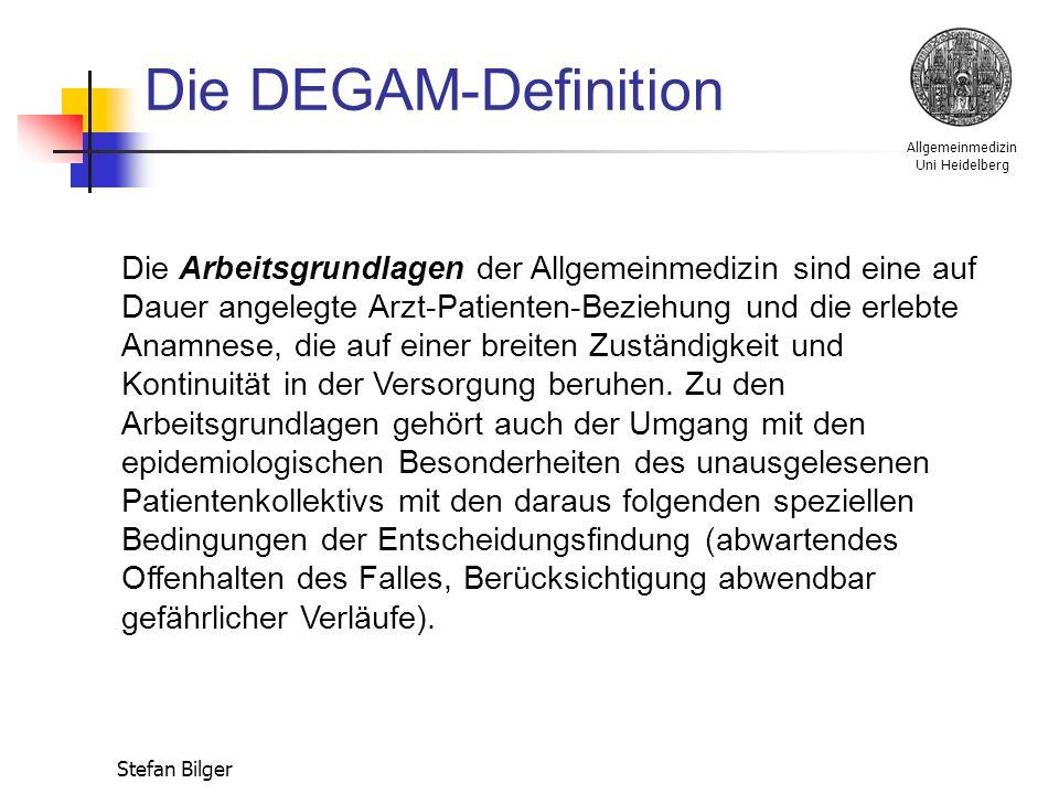 Allgemeinmedizin Uni Heidelberg Stefan Bilger Die DEGAM-Definition Das Arbeitsziel der Allgemeinmedizin ist eine qualitativ hochstehende Versorgung, die den Schutz des Patienten, aber auch der Gesellschaft vor Fehl-, Unter- oder Überversorgung einschließt.