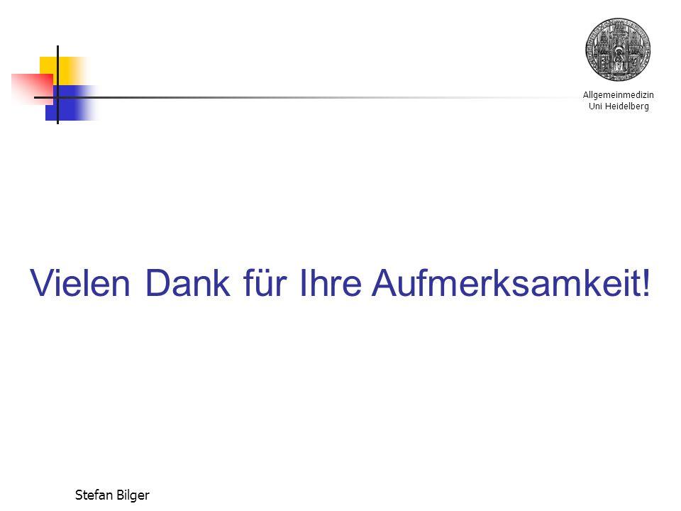 Allgemeinmedizin Uni Heidelberg Stefan Bilger Vielen Dank für Ihre Aufmerksamkeit!