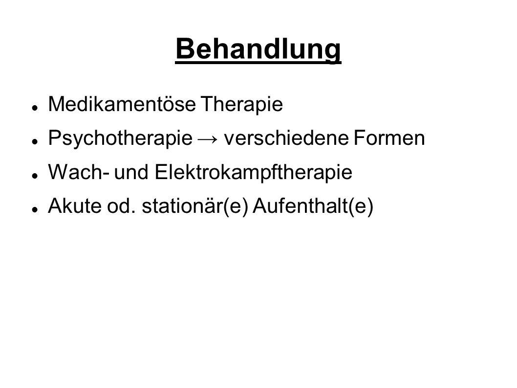 Behandlung Medikamentöse Therapie Psychotherapie → verschiedene Formen Wach- und Elektrokampftherapie Akute od.