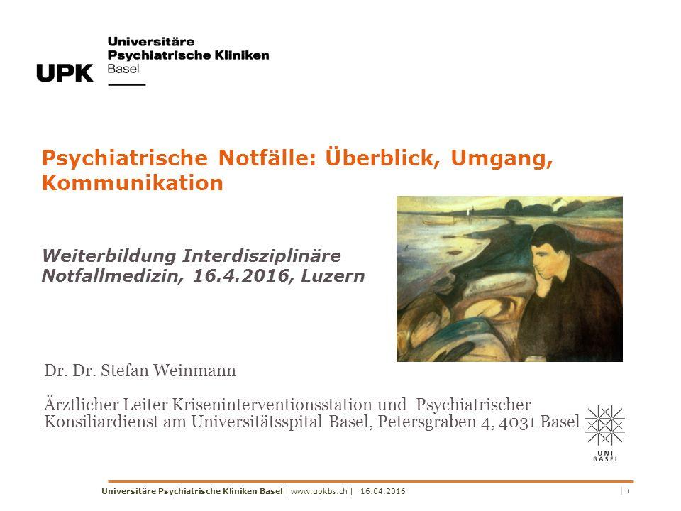 Psychiatrische Notfälle: Überblick, Umgang, Kommunikation Weiterbildung Interdisziplinäre Notfallmedizin, 16.4.2016, Luzern Dr. Dr. Stefan Weinmann Är