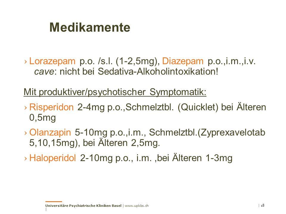 Medikamente › Lorazepam p.o. /s.l. (1-2,5mg), Diazepam p.o.,i.m.,i.v. cave: nicht bei Sedativa-Alkoholintoxikation! Mit produktiver/psychotischer Symp