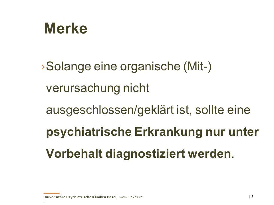 Merke › Solange eine organische (Mit-) verursachung nicht ausgeschlossen/geklärt ist, sollte eine psychiatrische Erkrankung nur unter Vorbehalt diagnostiziert werden.