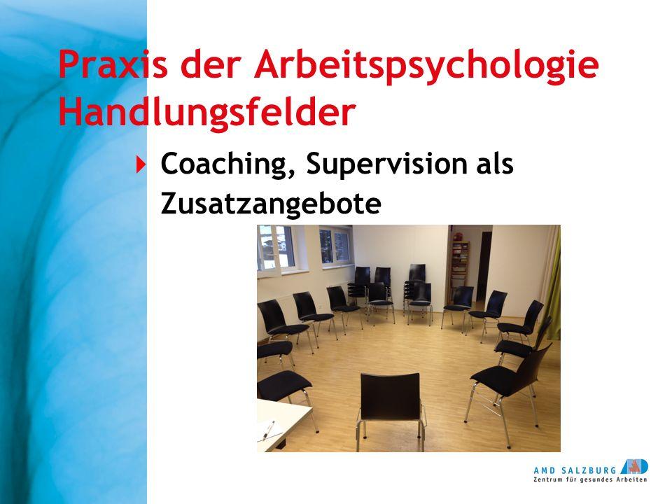 Praxis der Arbeitspsychologie Handlungsfelder  Coaching, Supervision als Zusatzangebote