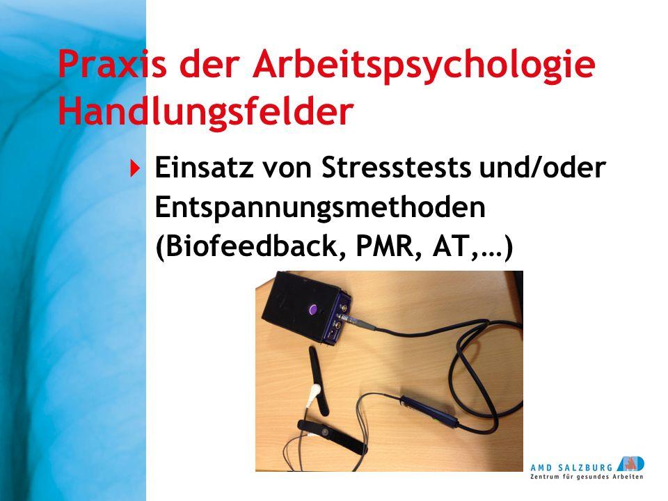 Praxis der Arbeitspsychologie Handlungsfelder  Einsatz von Stresstests und/oder Entspannungsmethoden (Biofeedback, PMR, AT,…)