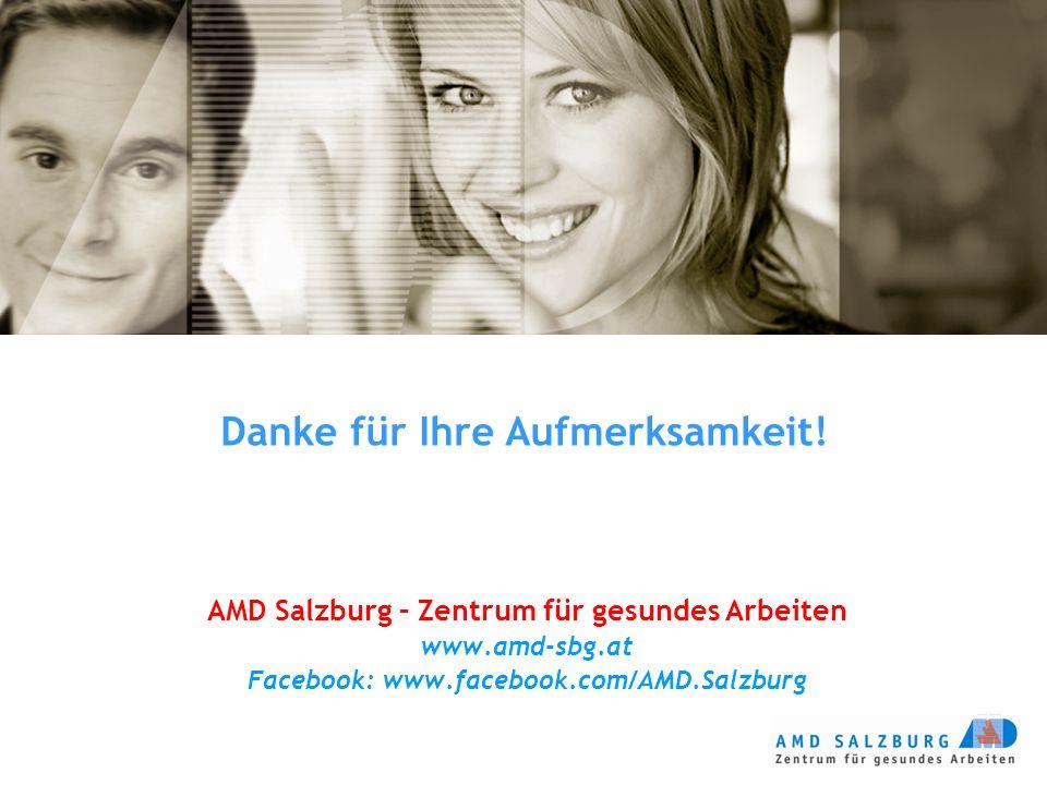 Danke für Ihre Aufmerksamkeit! AMD Salzburg – Zentrum für gesundes Arbeiten www.amd-sbg.at Facebook: www.facebook.com/AMD.Salzburg