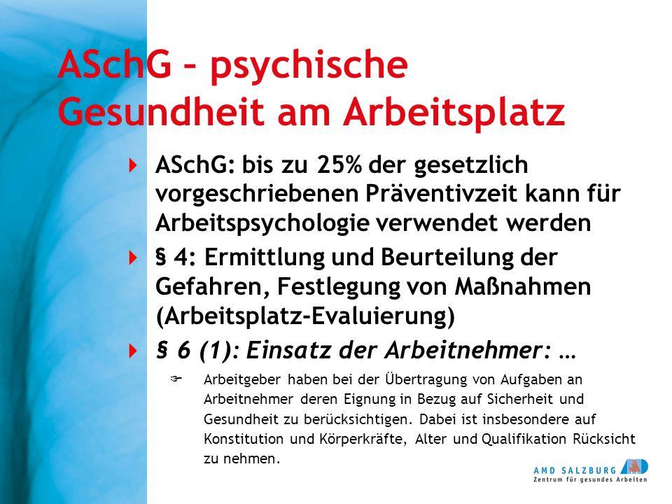 ASchG – psychische Gesundheit am Arbeitsplatz  ASchG: bis zu 25% der gesetzlich vorgeschriebenen Präventivzeit kann für Arbeitspsychologie verwendet
