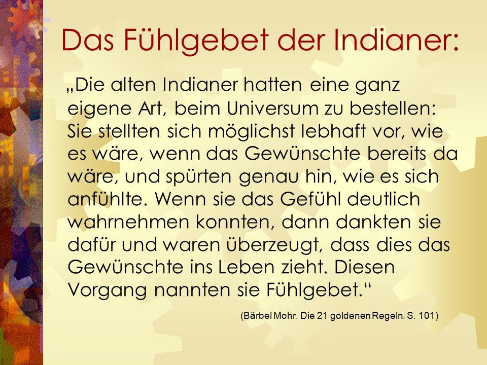 """Das Fühlgebet der Indianer: """"Die alten Indianer hatten eine ganz eigene Art, beim Universum zu bestellen: Sie stellten sich möglichst lebhaft vor, wie es wäre, wenn das Gewünschte bereits da wäre, und spürten genau hin, wie es sich anfühlte."""