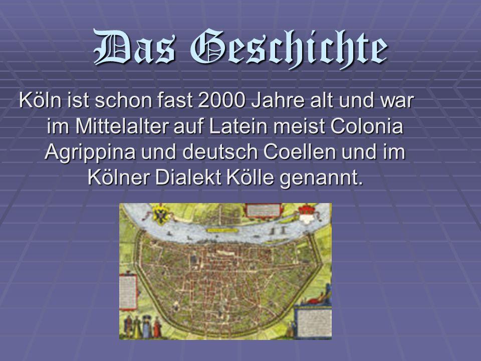 Das Geschichte Köln ist schon fast 2000 Jahre alt und war im Mittelalter auf Latein meist Colonia Agrippina und deutsch Coellen und im Kölner Dialekt Kölle genannt.