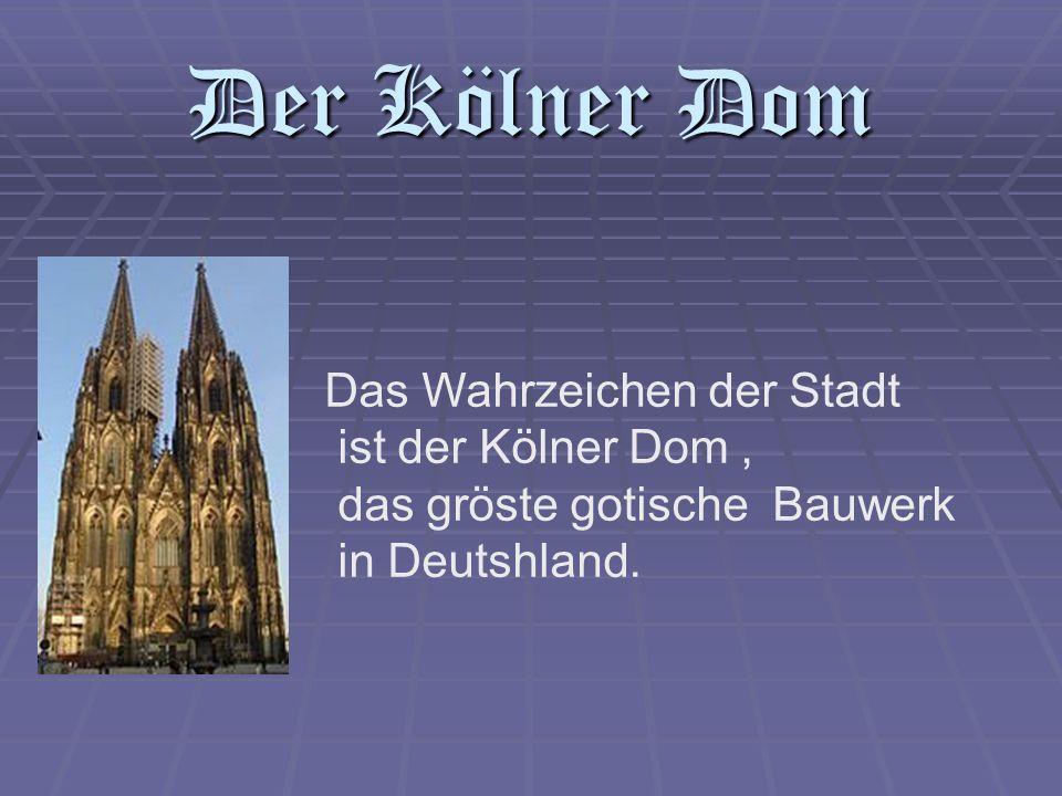Der Kölner Dom Das Wahrzeichen der Stadt ist der Kölner Dom, das gröste gotische Bauwerk in Deutshland.
