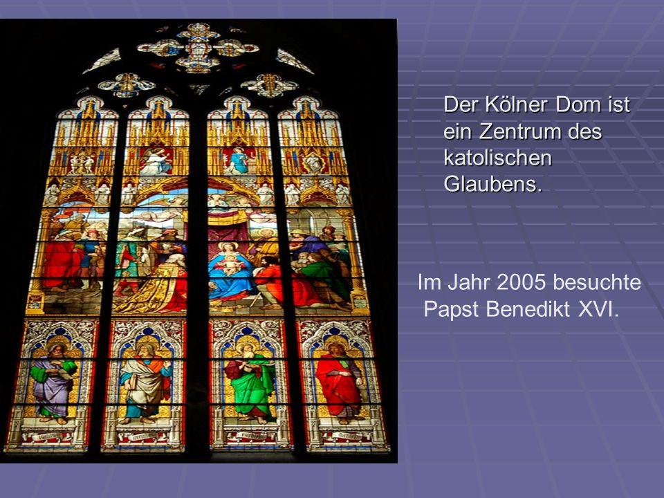 Der Kölner Dom ist ein Zentrum des katolischen Glaubens. Im Jahr 2005 besuchte Papst Benedikt XVI.