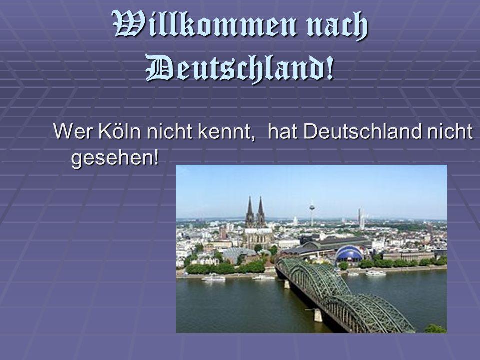 Willkommen nach Deutschland! Wer Köln nicht kennt, hat Deutschland nicht gesehen!