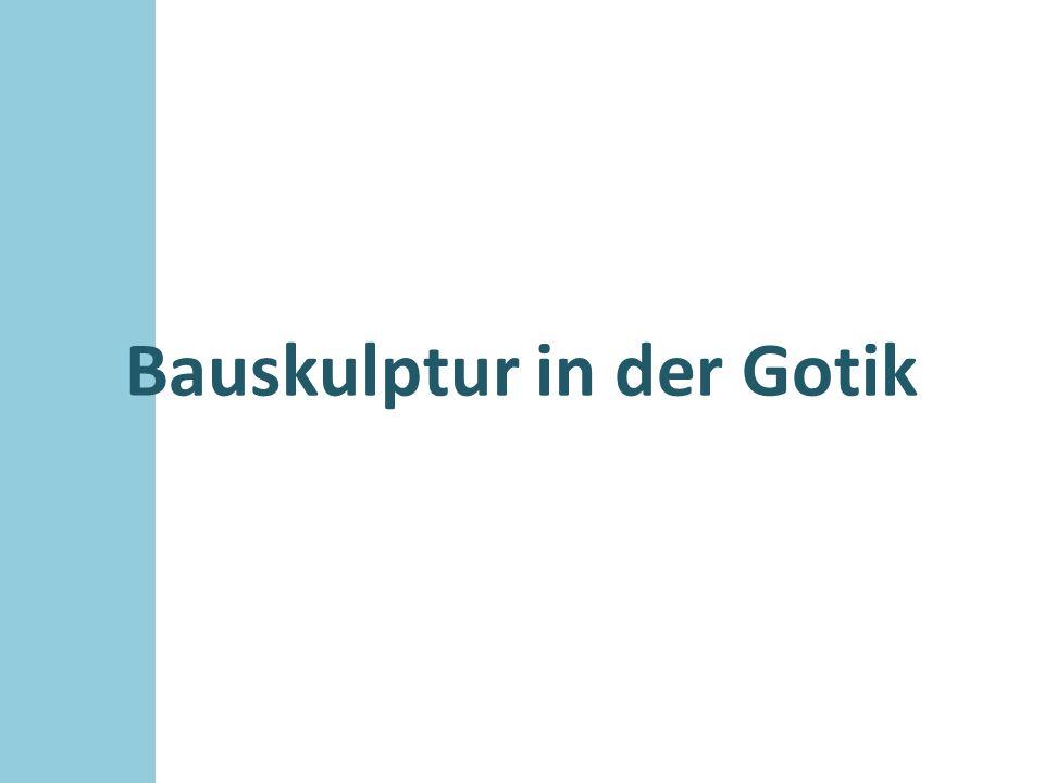 Bauskulptur in der Gotik Verbreitung Vornehmlich im Westen Deutschlands entstanden zahlreiche bauplastische Meisterwerke in der Tradition der französischen Gotik, zunächst vor allem zur Gestaltung der Innenräume.