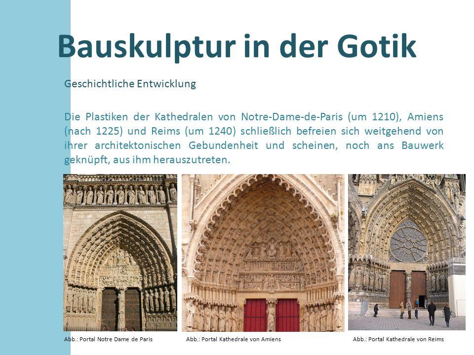 Bauskulptur in der Gotik Geschichtliche Entwicklung Abb.: Portal Notre Dame de Paris Die Plastiken der Kathedralen von Notre-Dame-de-Paris (um 1210),