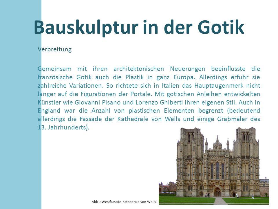 Bauskulptur in der Gotik Verbreitung Gemeinsam mit ihren architektonischen Neuerungen beeinflusste die französische Gotik auch die Plastik in ganz Eur
