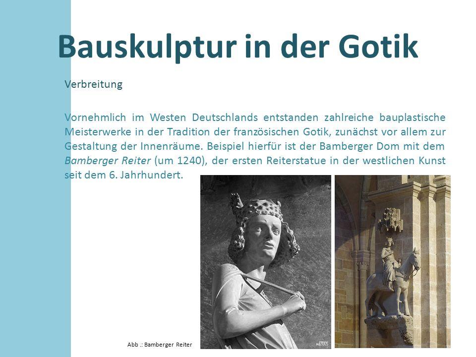 Bauskulptur in der Gotik Verbreitung Vornehmlich im Westen Deutschlands entstanden zahlreiche bauplastische Meisterwerke in der Tradition der französi