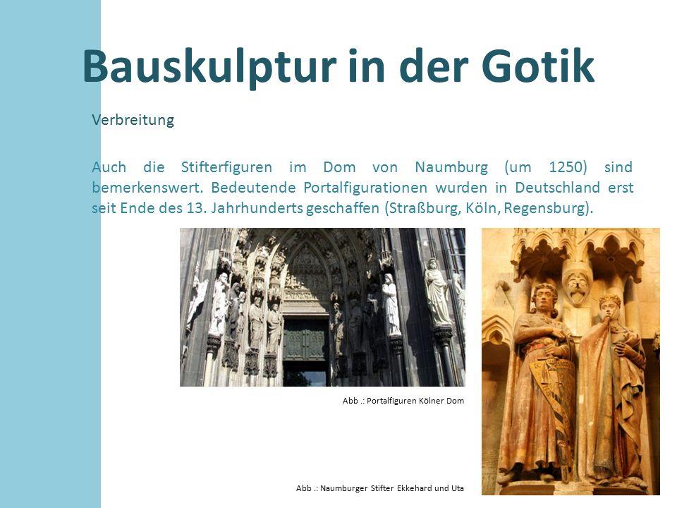 Bauskulptur in der Gotik Verbreitung Auch die Stifterfiguren im Dom von Naumburg (um 1250) sind bemerkenswert. Bedeutende Portalfigurationen wurden in
