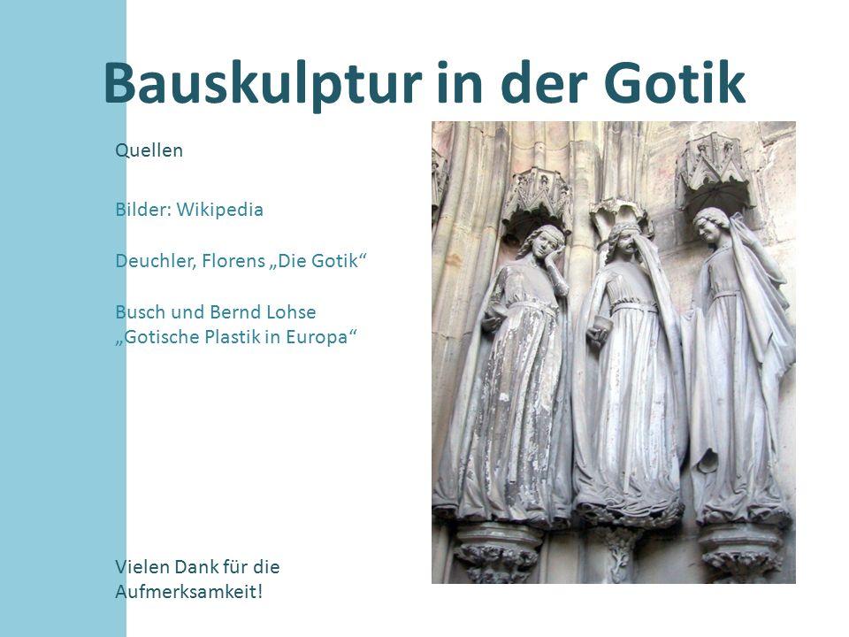 """Bauskulptur in der Gotik Quellen Bilder: Wikipedia Deuchler, Florens """"Die Gotik"""" Busch und Bernd Lohse """"Gotische Plastik in Europa"""" Vielen Dank für di"""