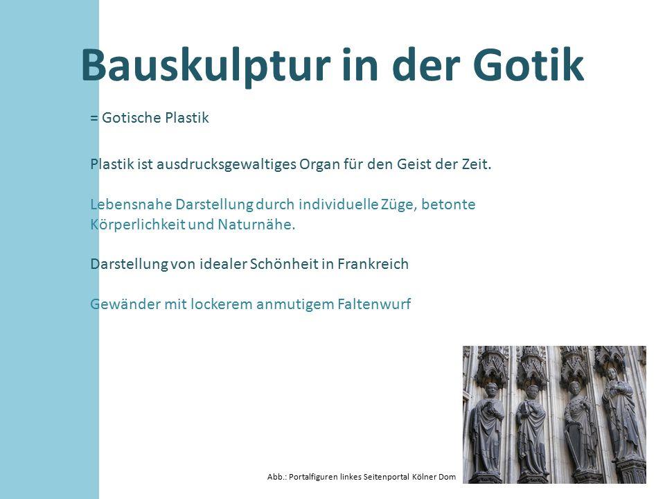 Bauskulptur in der Gotik = Gotische Plastik Plastik ist ausdrucksgewaltiges Organ für den Geist der Zeit. Lebensnahe Darstellung durch individuelle Zü