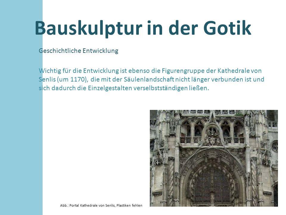 Bauskulptur in der Gotik Geschichtliche Entwicklung Abb.: Portal Kathedrale von Senlis, Plastiken fehlen Wichtig für die Entwicklung ist ebenso die Fi