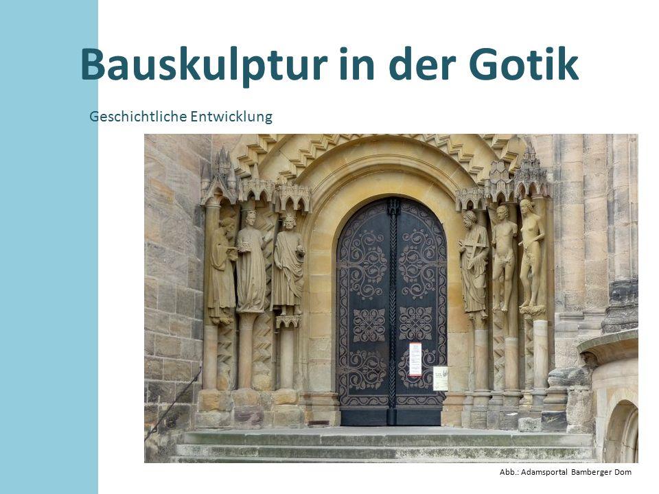 Bauskulptur in der Gotik Geschichtliche Entwicklung Abb.: Adamsportal Bamberger Dom